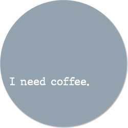 Muurcirkel klein i need coffee blue - Ø 30 cm